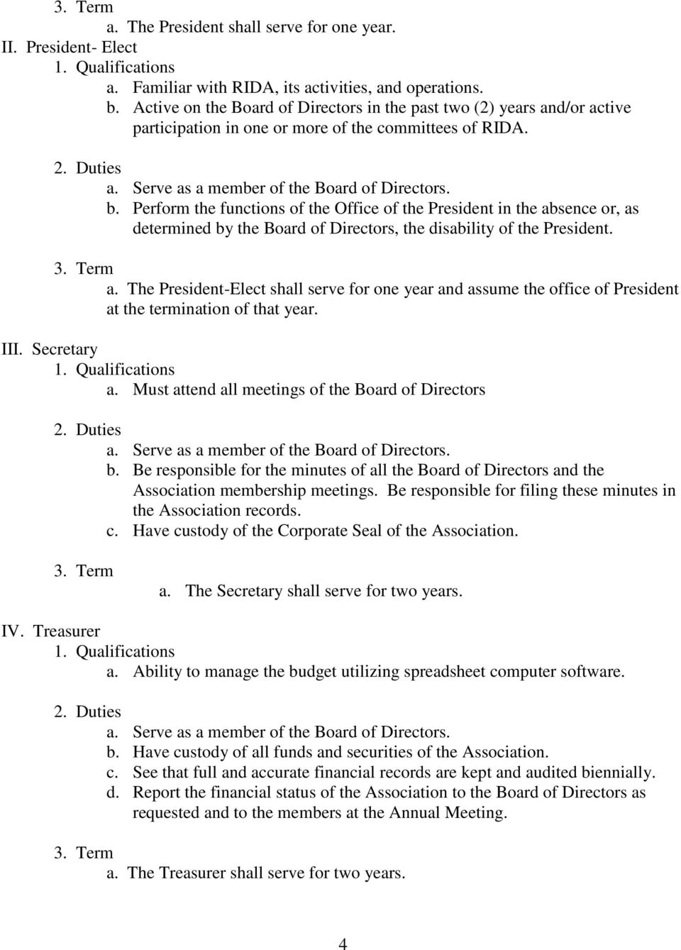 Perform the functions of the Office of the President in the absence or, as determined by the Board of Directors, the disability of the President. a. The President-Elect shall serve for one year and assume the office of President at the termination of that year.
