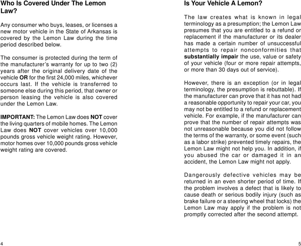 If the vehicle is transferred to someone else during this period, that owner or person leasing the vehicle is also covered under the Lemon Law.