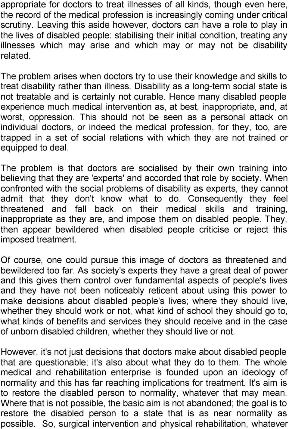 disability related. The problem arises when doctors try to use their knowledge and skills to treat disability rather than illness.