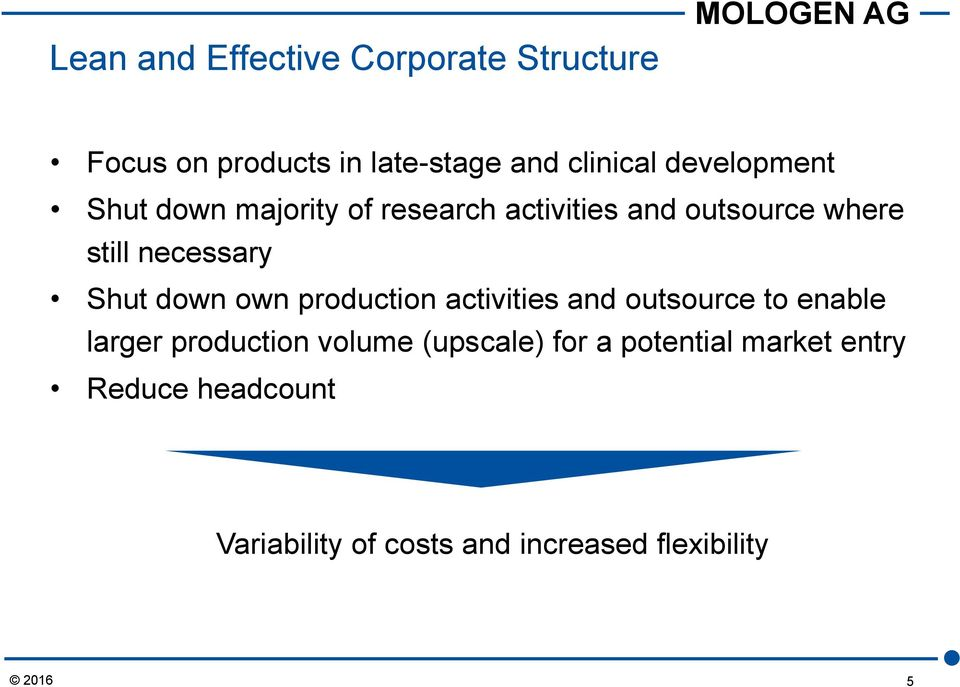 down own production activities and outsource to enable larger production volume (upscale) for