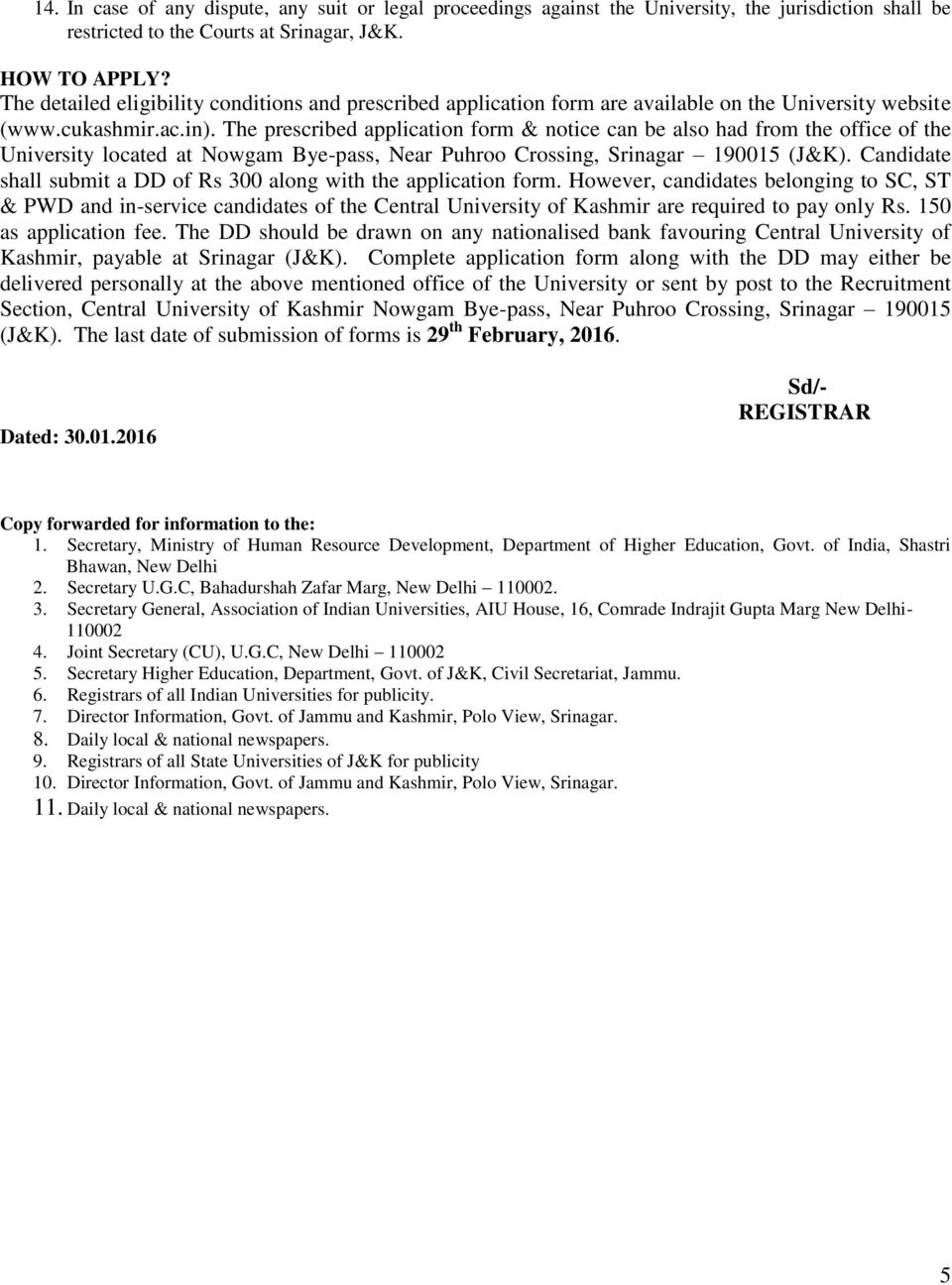 The prescribed application form & notice can be also had from the office of the University located at Nowgam Bye-pass, Near Puhroo Crossing, Srinagar 190015 (J&K).