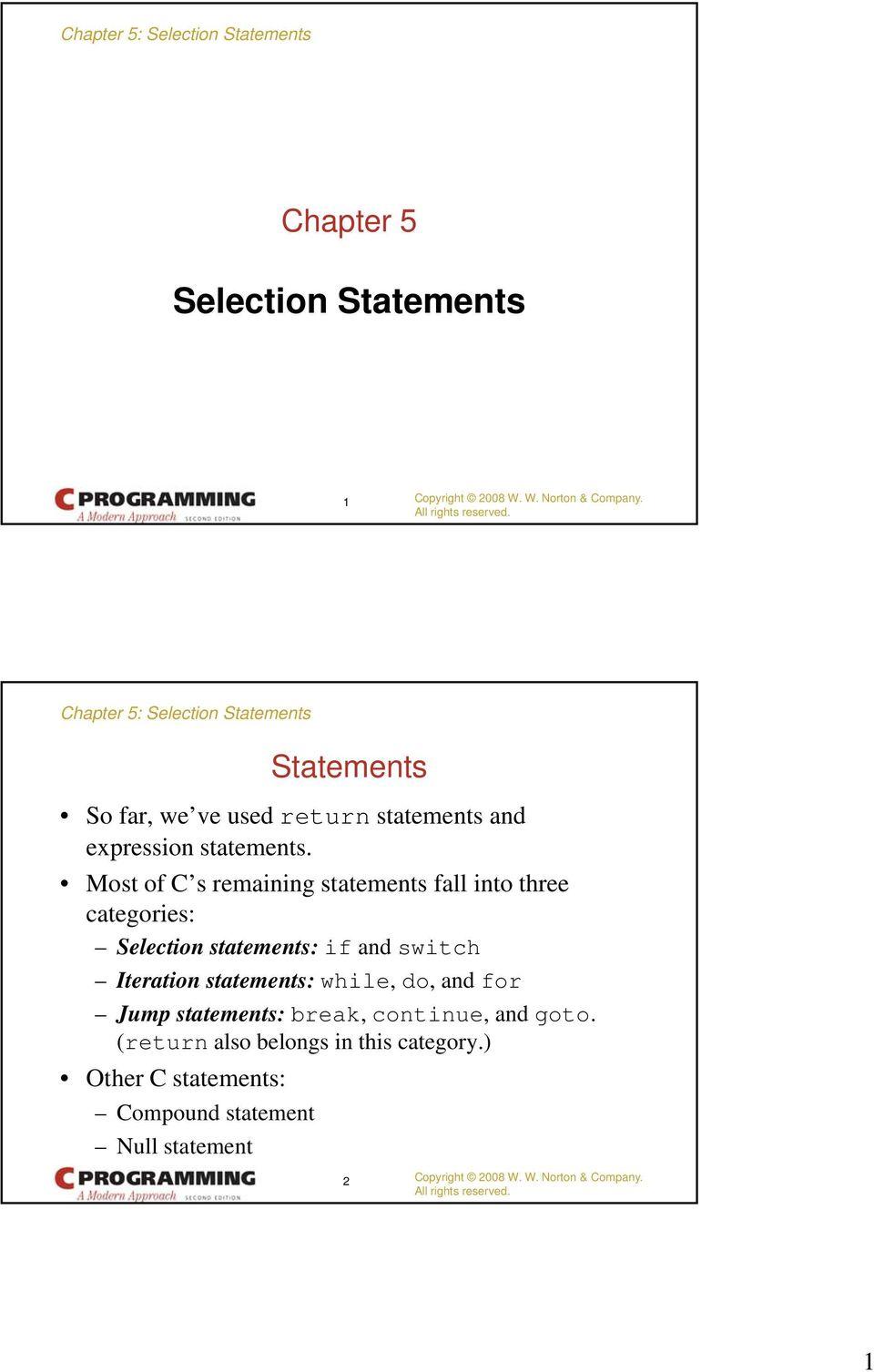 Most of C s remaining statements fall into three categories: Selection statements: if and switch