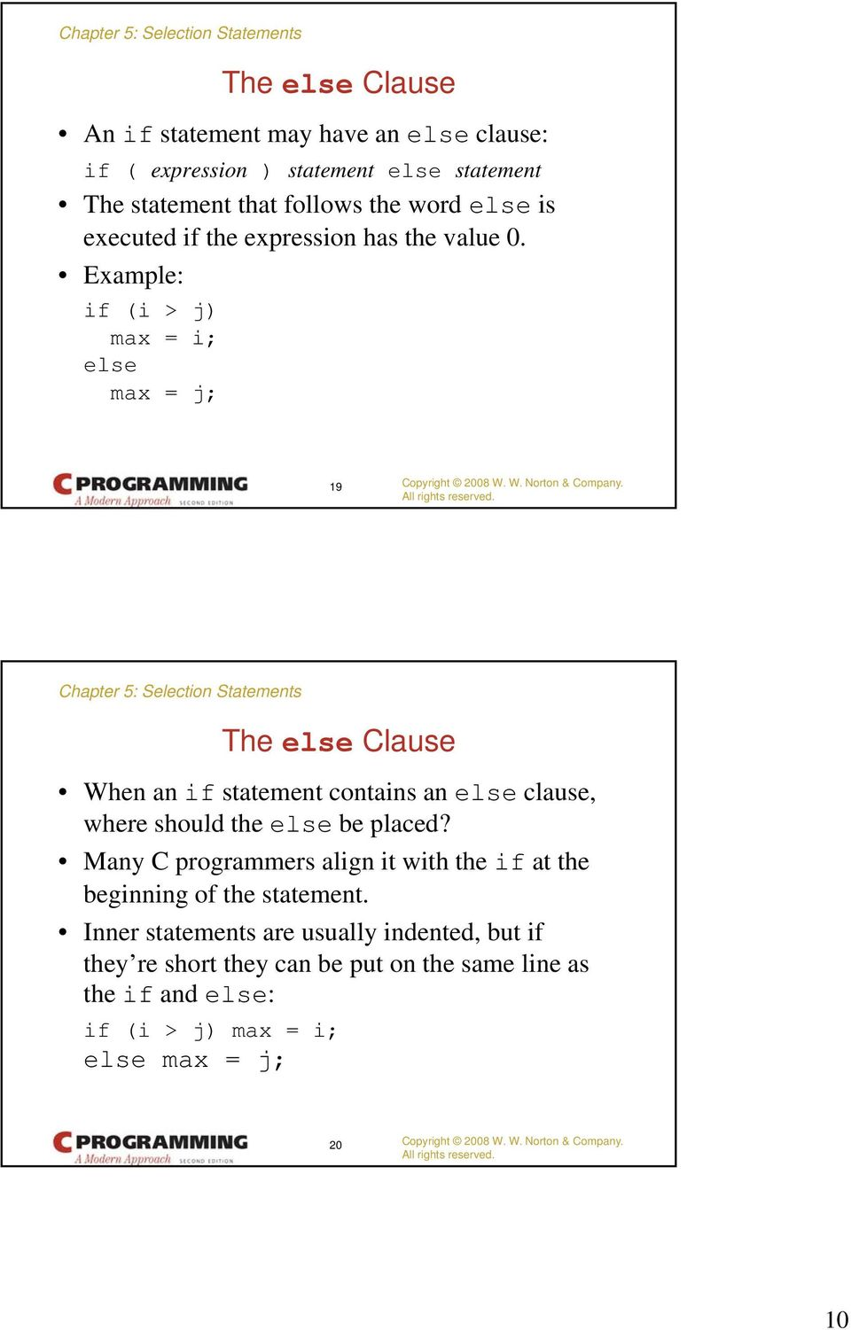 Example: if (i > j) max = i; else max = j; 19 The else Clause When an if statement contains an else clause, where should the else be