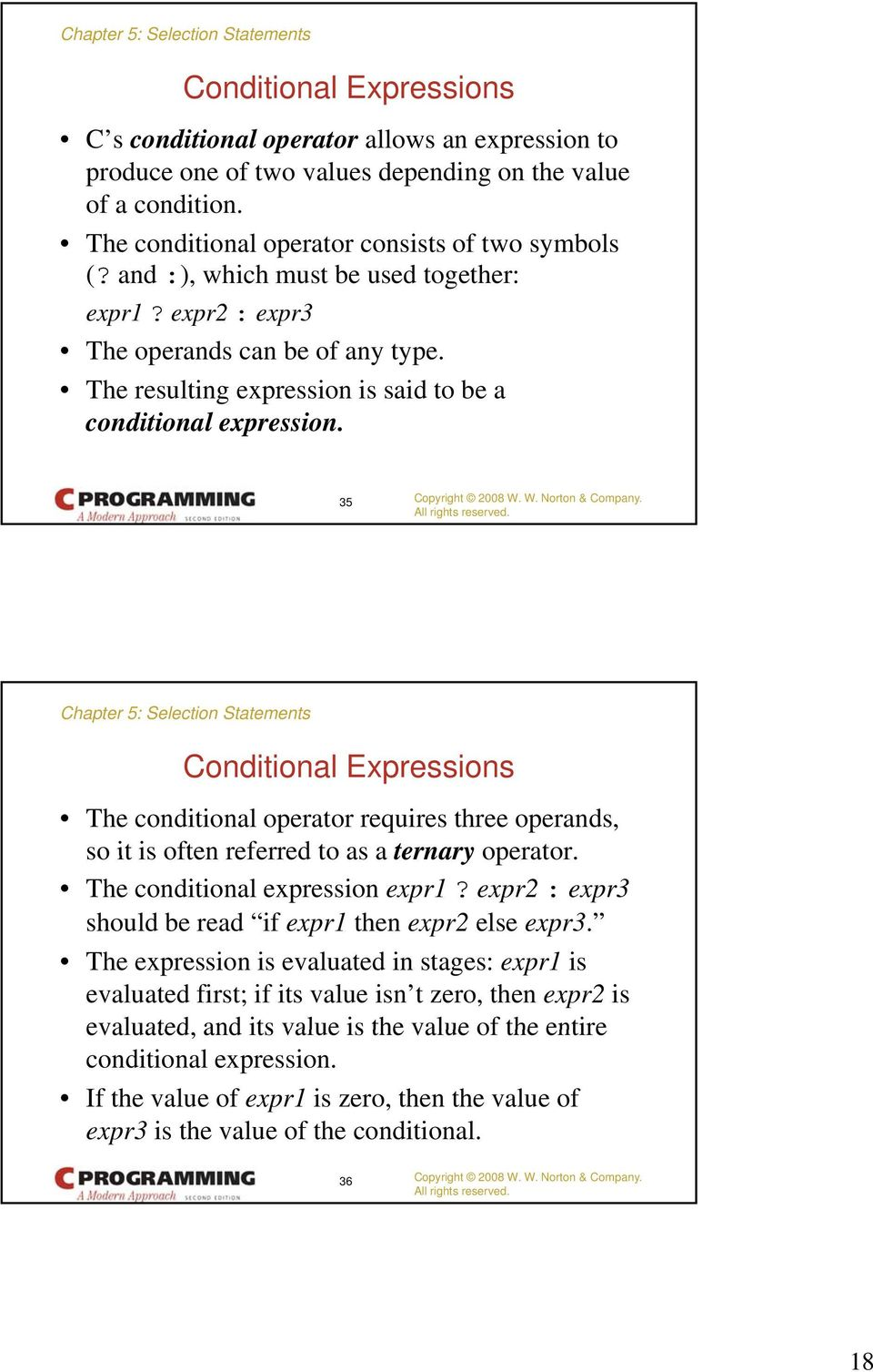 35 Conditional Expressions The conditional operator requires three operands, so it is often referred to as a ternary operator. The conditional expression expr1?