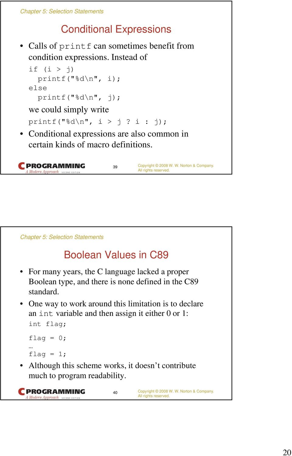 i : j); Conditional expressions are also common in certain kinds of macro definitions.