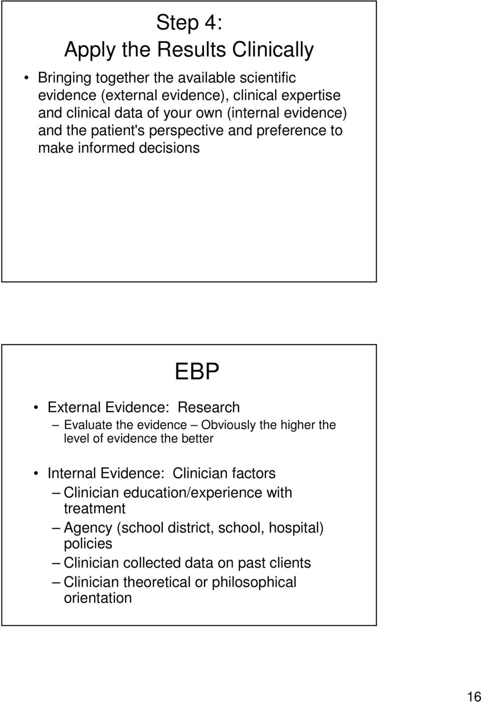 the evidence Obviously the higher the level of evidence the better Internal Evidence: Clinician factors Clinician education/experience with