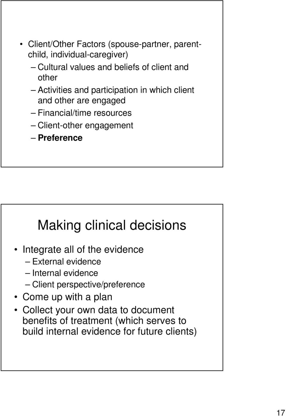 Making clinical decisions Integrate all of the evidence External evidence Internal evidence Client perspective/preference Come