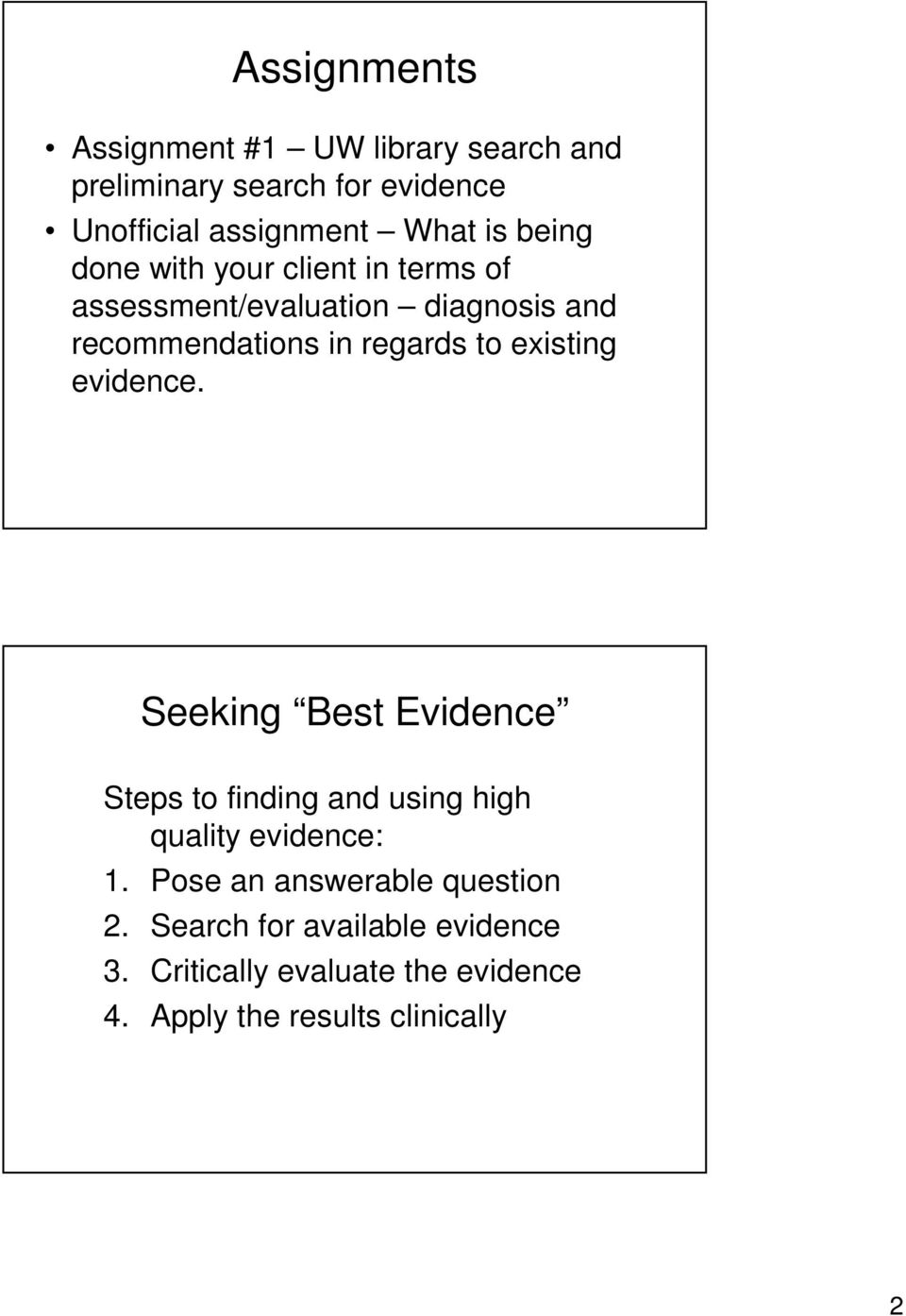 existing evidence. Seeking Best Evidence Steps to finding and using high quality evidence: 1.