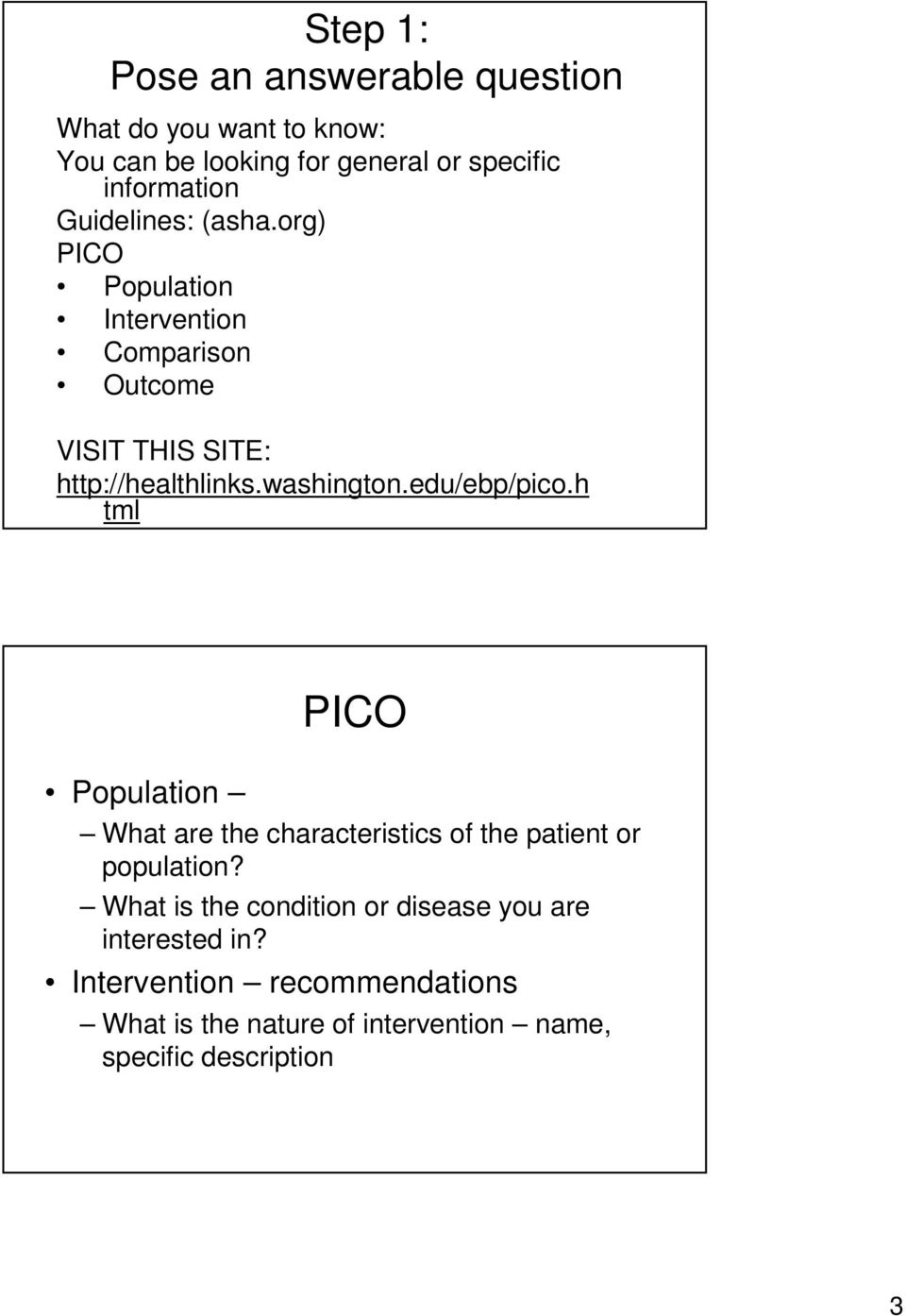 edu/ebp/pico.h tml PICO Population What are the characteristics of the patient or population?