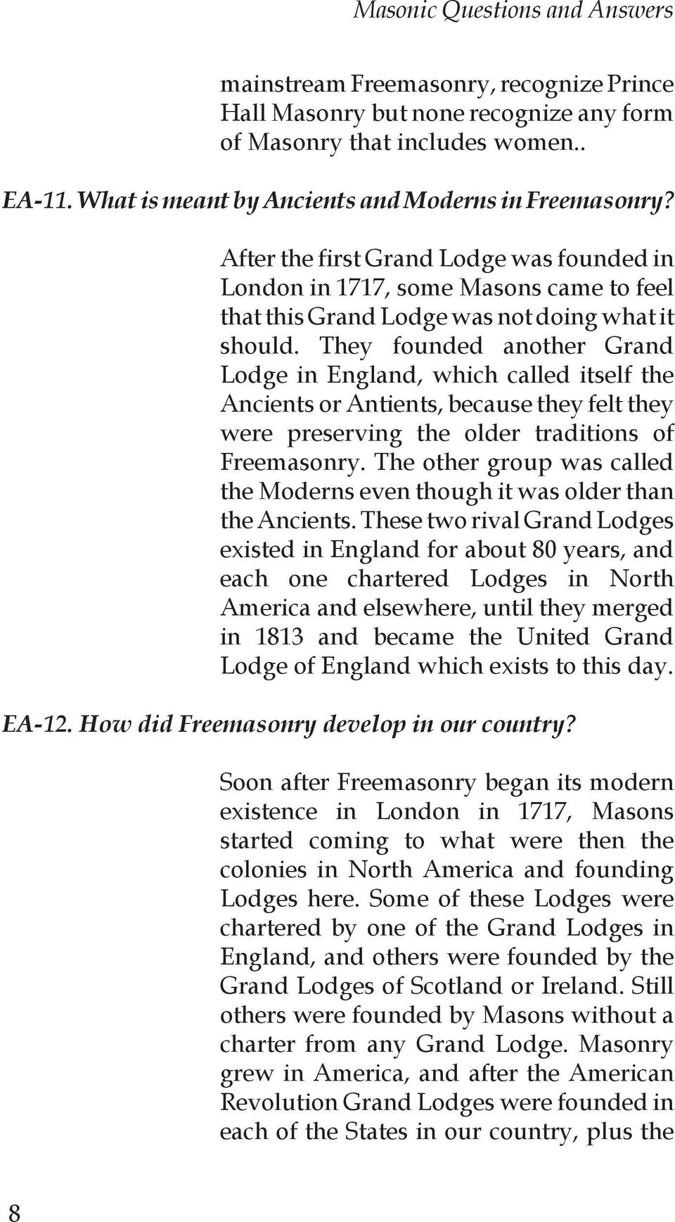 They founded another Grand Lodge in England, which called itself the Ancients or Antients, because they felt they were preserving the older traditions of Freemasonry.