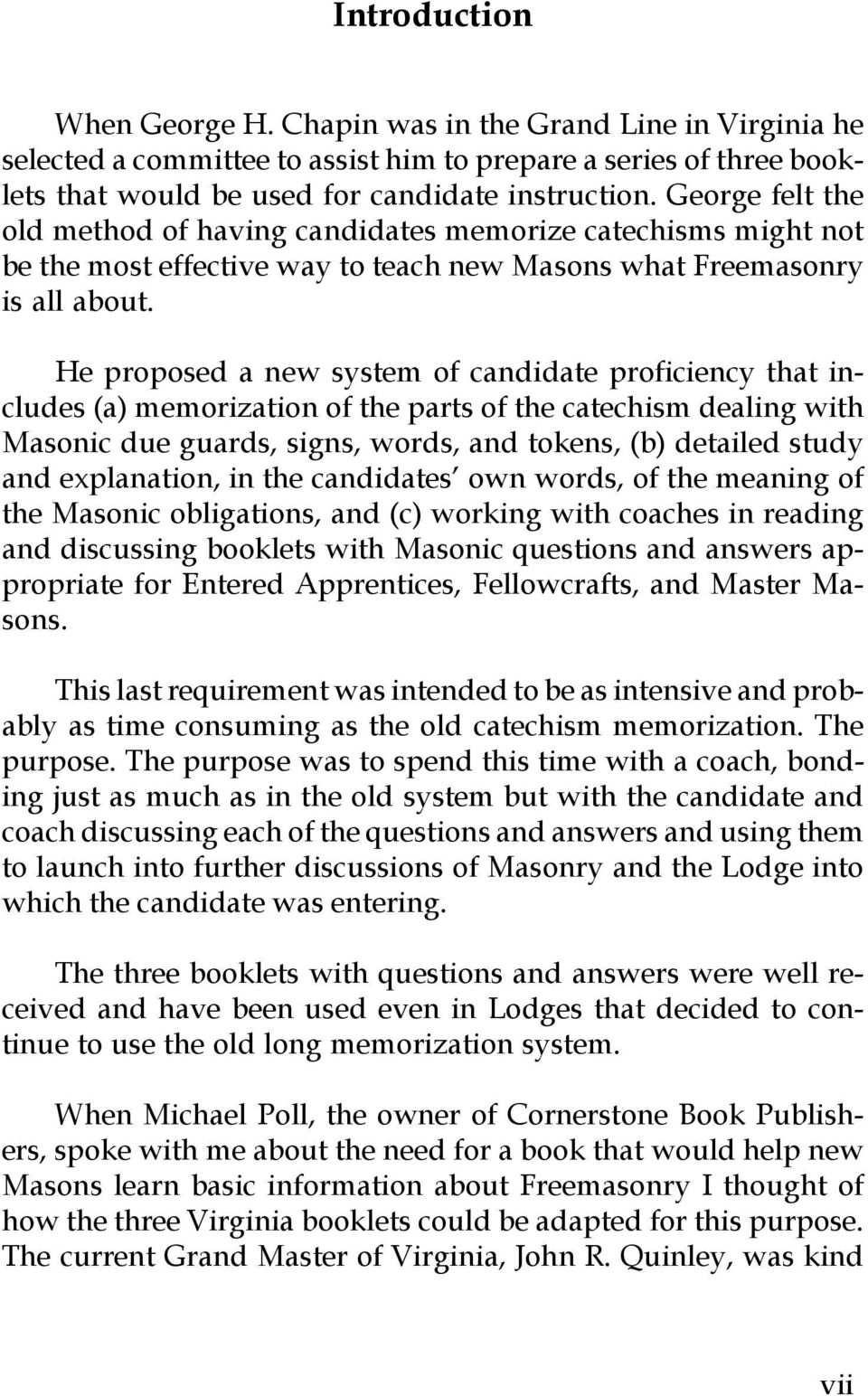 He proposed a new system of candidate proficiency that includes (a) memorization of the parts of the catechism dealing with Masonic due guards, signs, words, and tokens, (b) detailed study and
