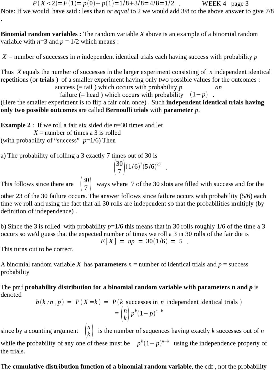 having success with probability p Thus X equals the number of successes in the larger eperiment consisting of n independent identical repetitions (or trials ) of a smaller eperiment having only two