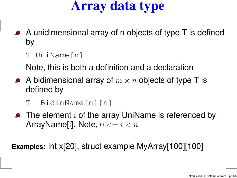 defined by T BidimName[m][n] The element i of the array UniName is referenced by ArrayName[i].