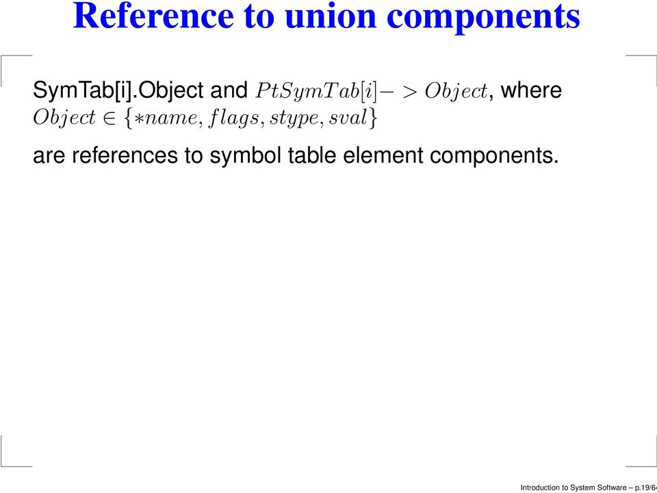 name, f lags, stype, sval} are references to symbol