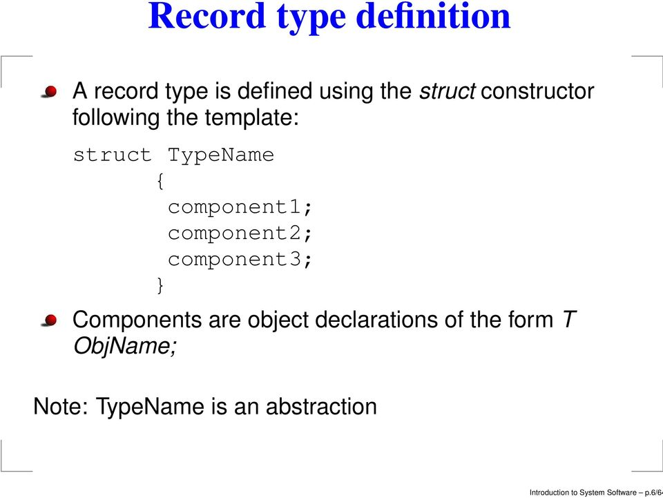 component2; component3; } Components are object declarations of the
