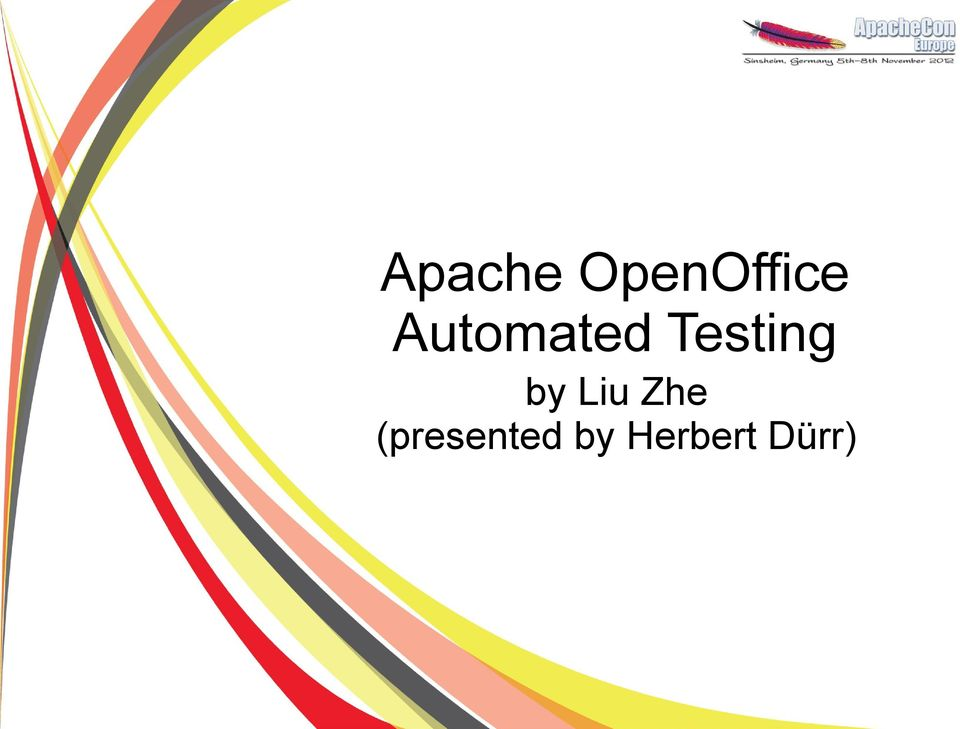 Apache OpenOffice Automated Testing  by Liu Zhe (presented by