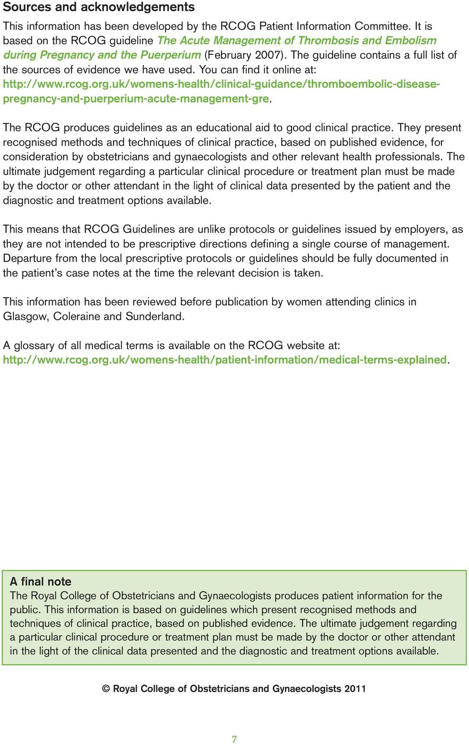 The guideline contains a full list of the sources of evidence we have used. You can find it online at: http://www.rcog.org.