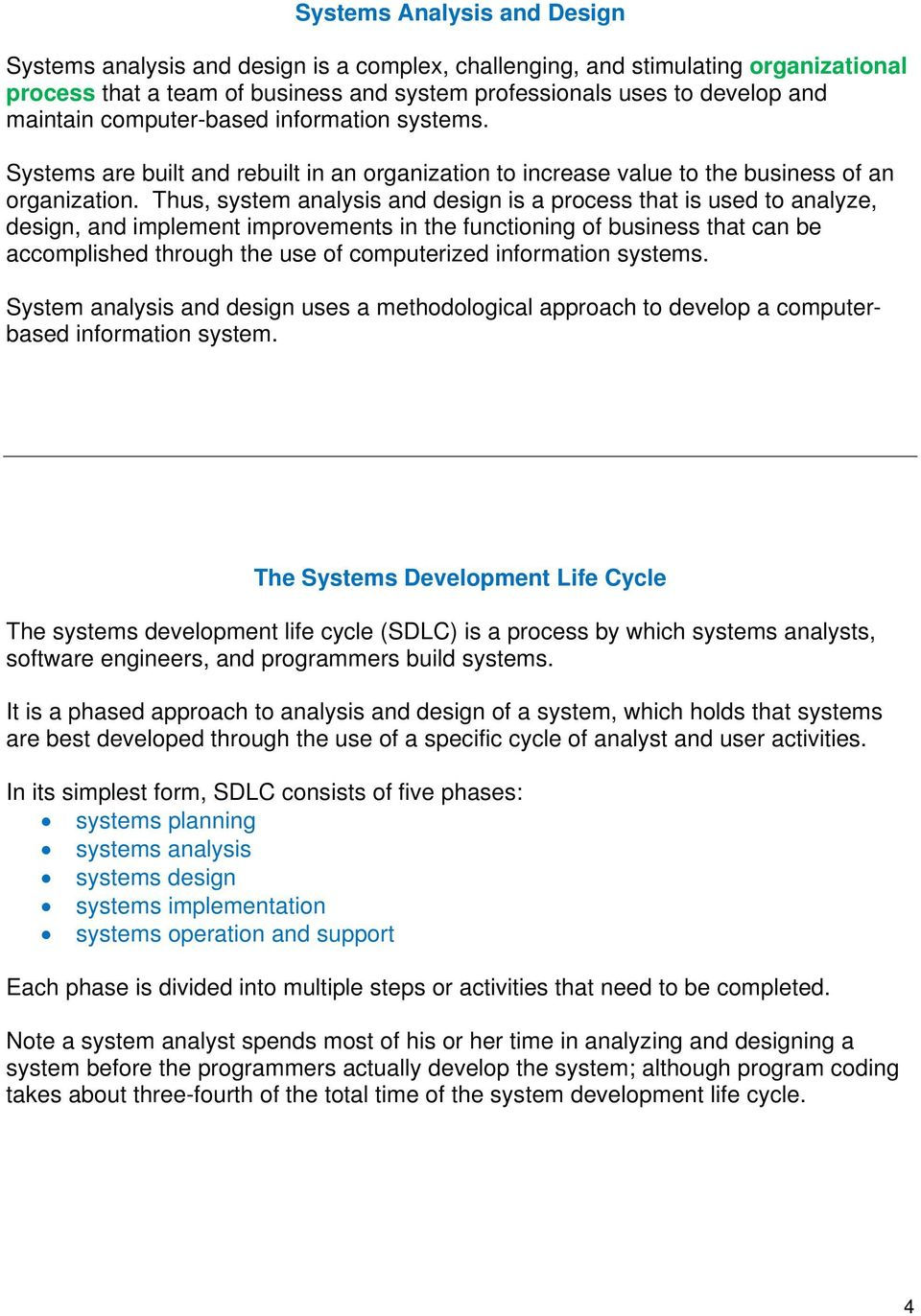 Thus, system analysis and design is a process that is used to analyze, design, and implement improvements in the functioning of business that can be accomplished through the use of computerized
