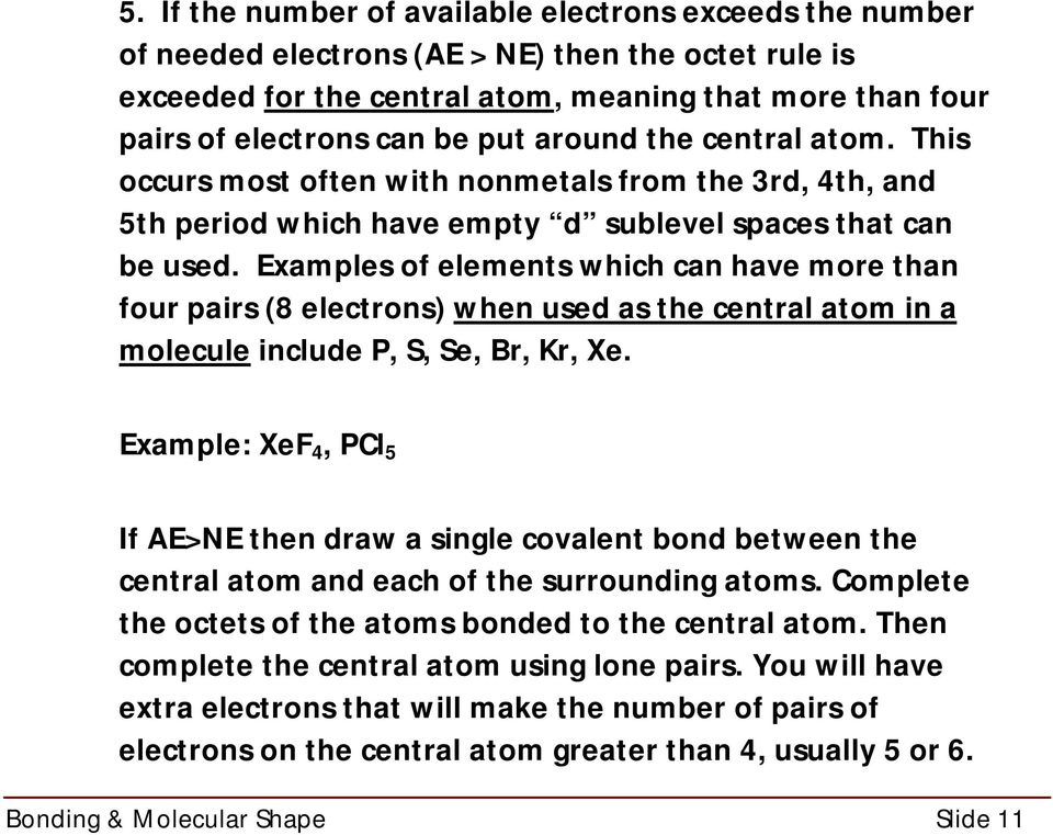Examples of elements which can have more than four pairs (8 electrons) when used as the central atom in a molecule include P, S, Se, Br, Kr, Xe.