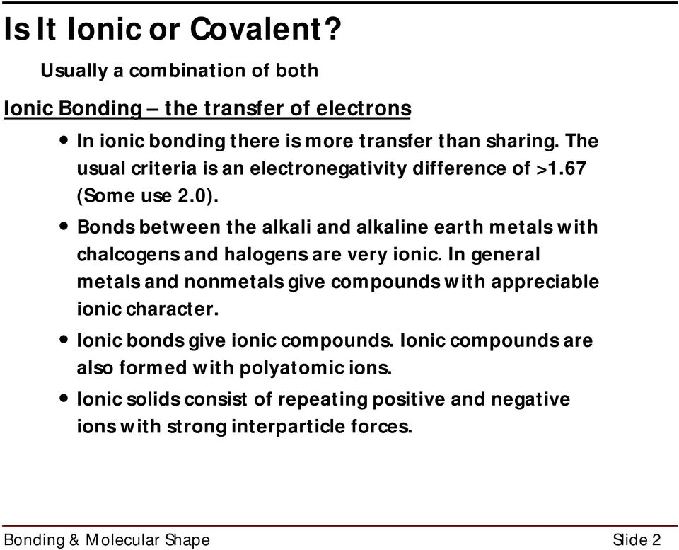 Bonds between the alkali and alkaline earth metals with chalcogens and halogens are very ionic.