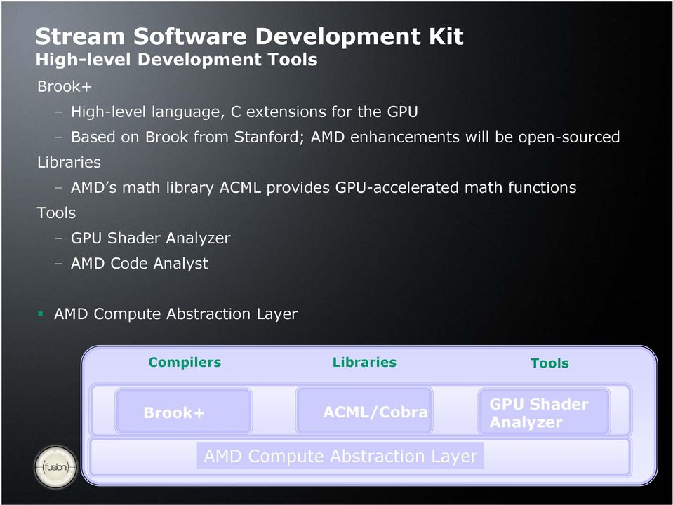 GPU-accelerated math functions Tools GPU Shader Analyzer AMD Code Analyst AMD Compute Abstraction Layer Compilers