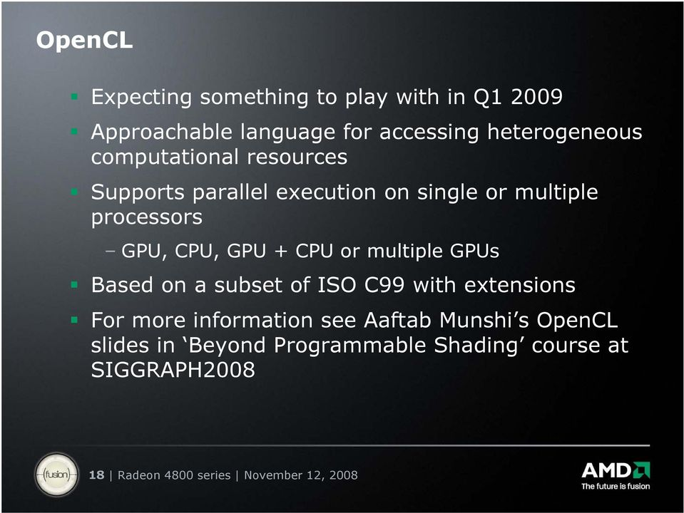 CPU or multiple GPUs Based on a subset of ISO C99 with extensions For more information see Aaftab
