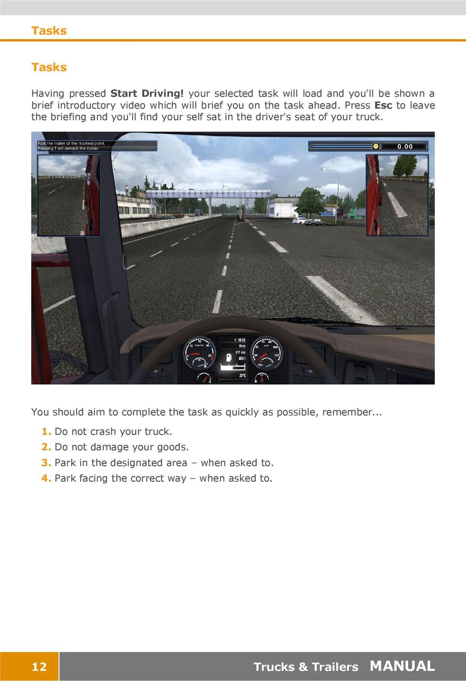 Press Esc to leave the briefing and you'll find your self sat in the driver's seat of your truck.