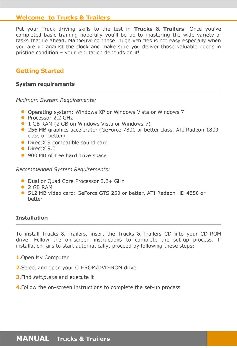 Getting Started System requirements Minimum System Requirements: Operating system: Windows XP or Windows Vista or Windows 7 Processor 2.