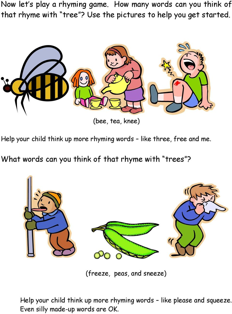 (bee, tea, knee) Help your child think up more rhyming words like three, free and me.