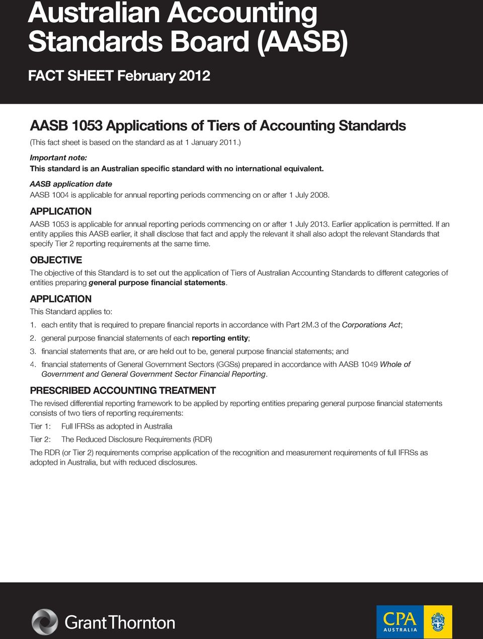 AASB application date AASB 1004 is applicable for annual reporting periods commencing on or after 1 July 2008.