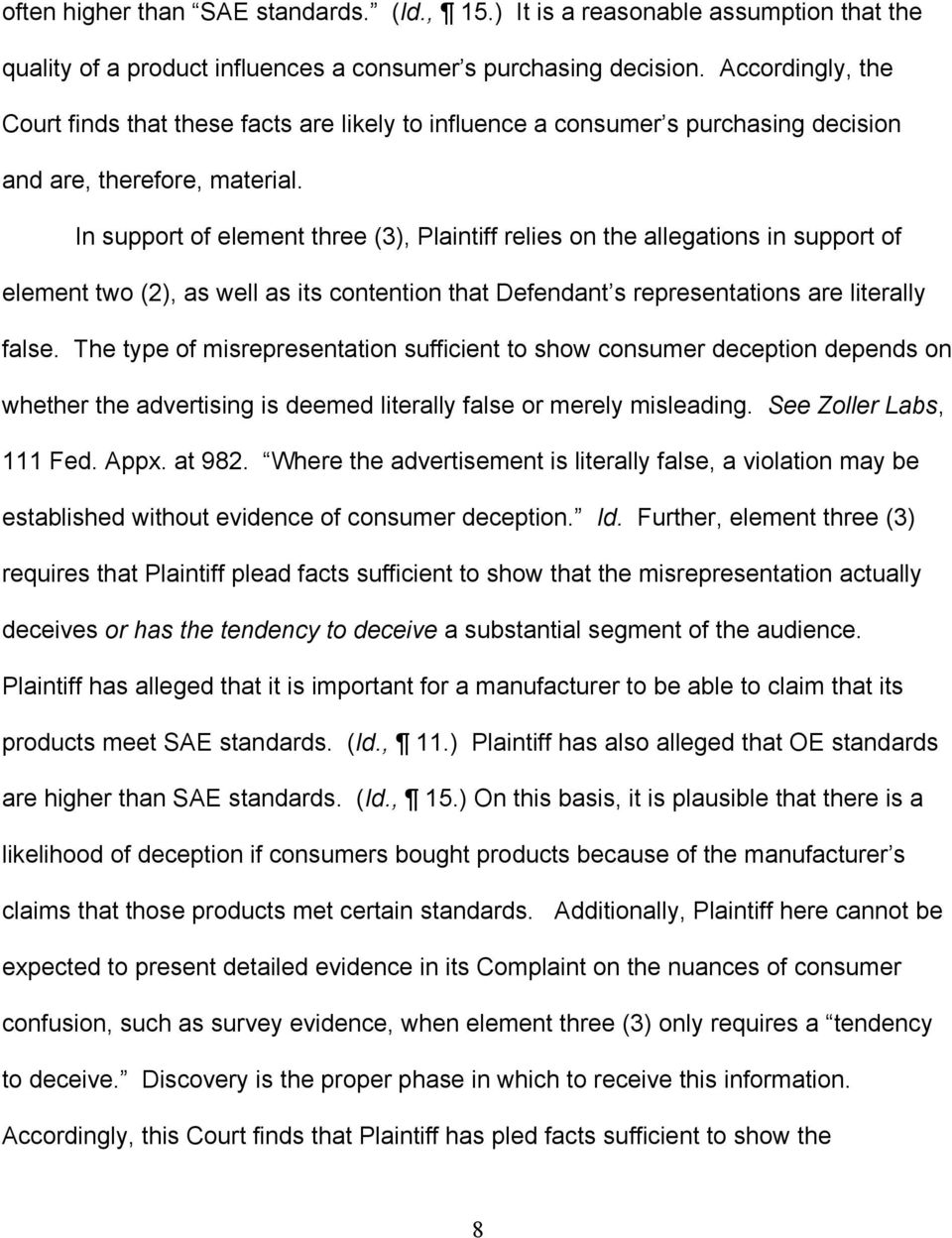In support of element three (3), Plaintiff relies on the allegations in support of element two (2), as well as its contention that Defendant s representations are literally false.
