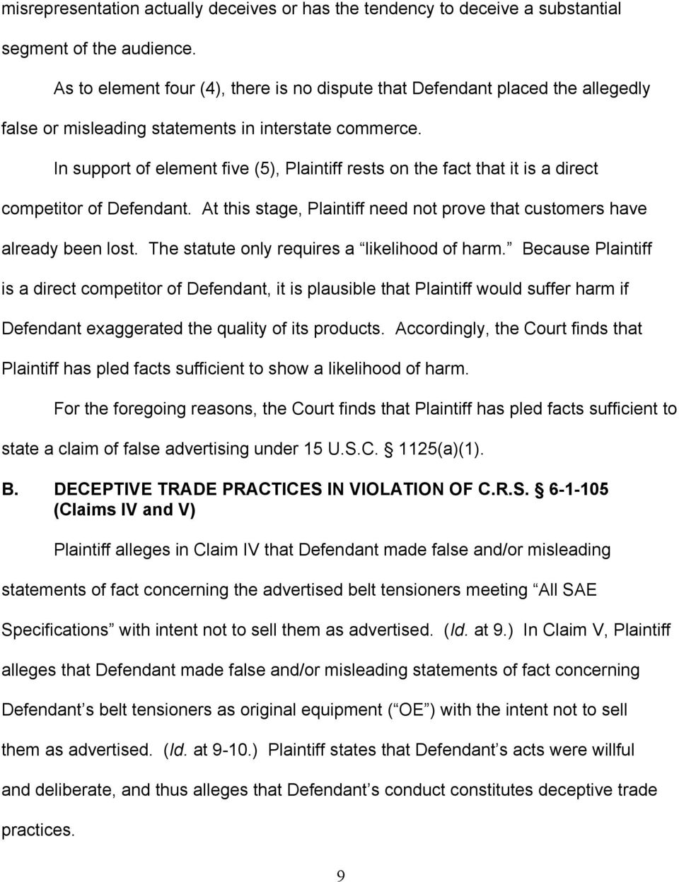 In support of element five (5), Plaintiff rests on the fact that it is a direct competitor of Defendant. At this stage, Plaintiff need not prove that customers have already been lost.