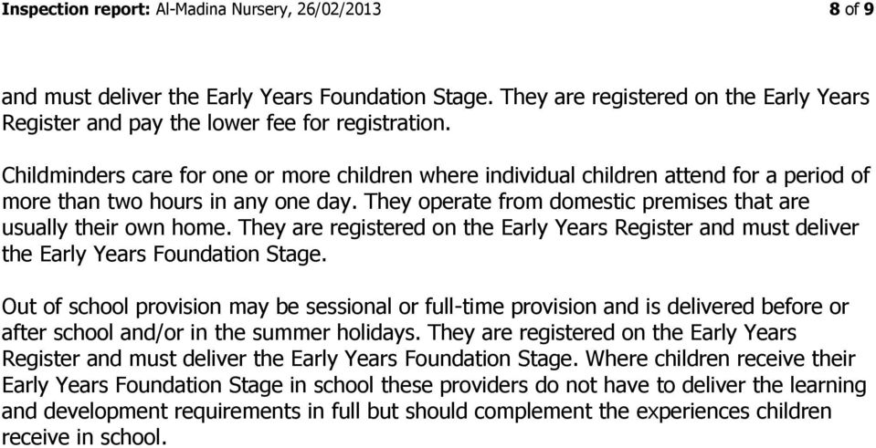 They are registered on the Early Years Register and must deliver the Early Years Foundation Stage.