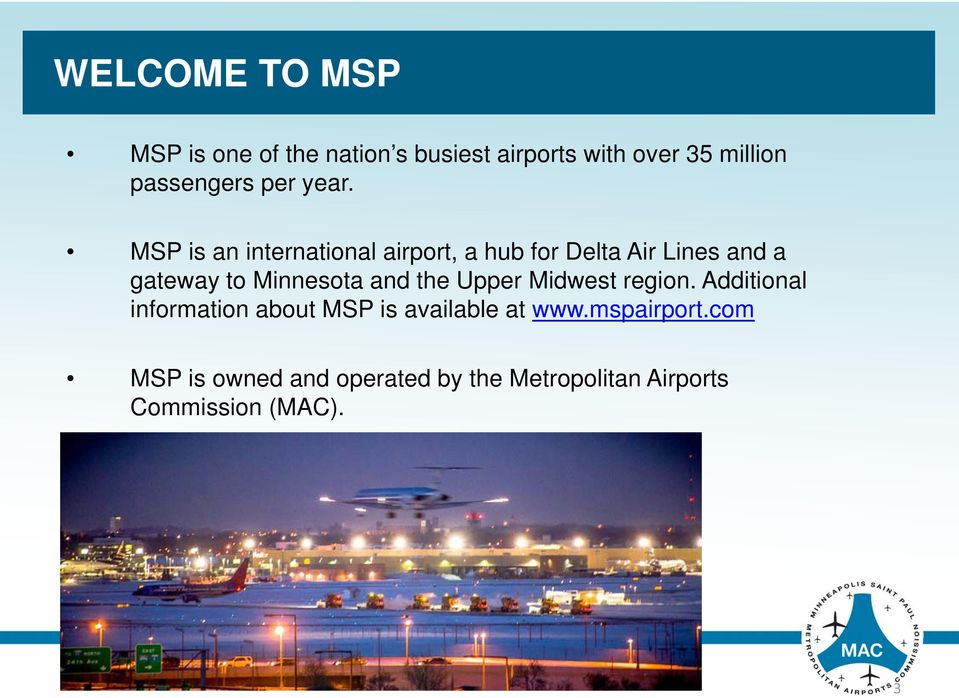 MSP is an international airport, a hub for Delta Air Lines and a gateway to Minnesota and