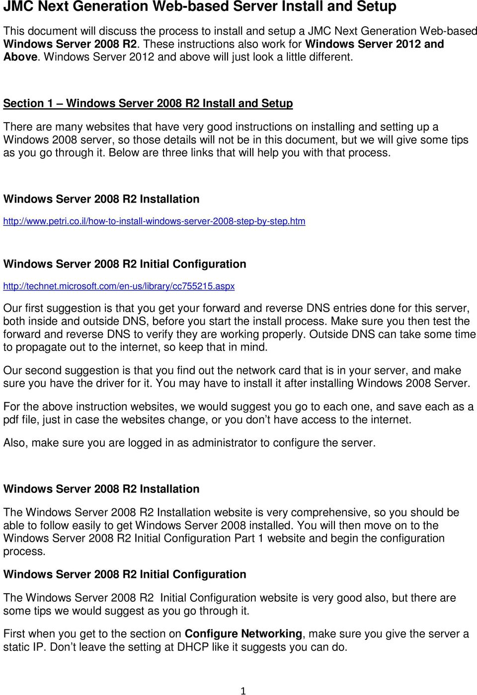 Section 1 Windows Server 2008 R2 Install and Setup There are many websites that have very good instructions on installing and setting up a Windows 2008 server, so those details will not be in this