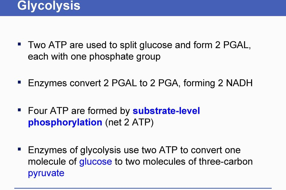 formed by substrate-level phosphorylation (net 2 ATP) Enzymes of glycolysis use