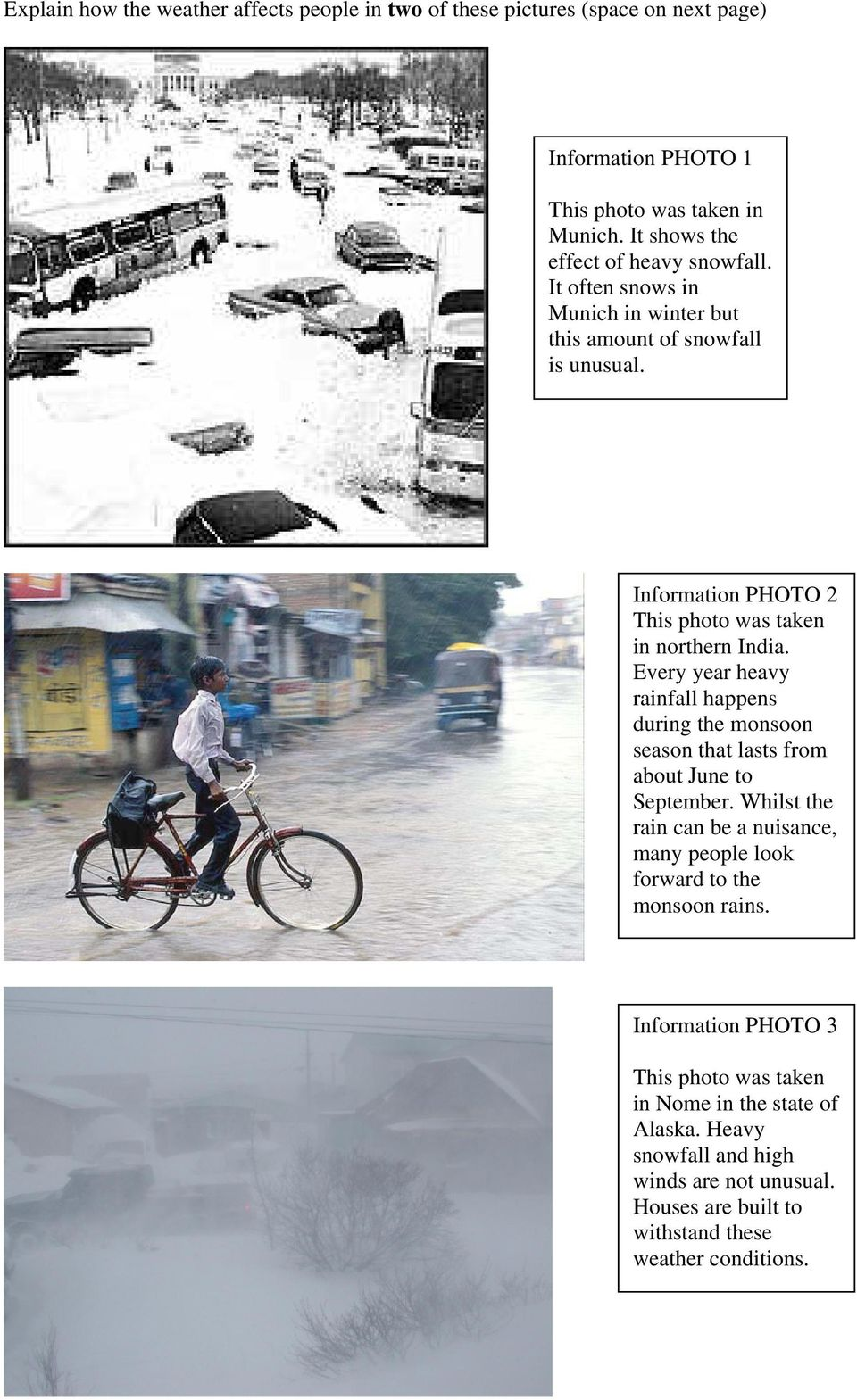 Information PHOTO 2 This photo was taken in northern India. Every year heavy rainfall happens during the monsoon season that lasts from about June to September.
