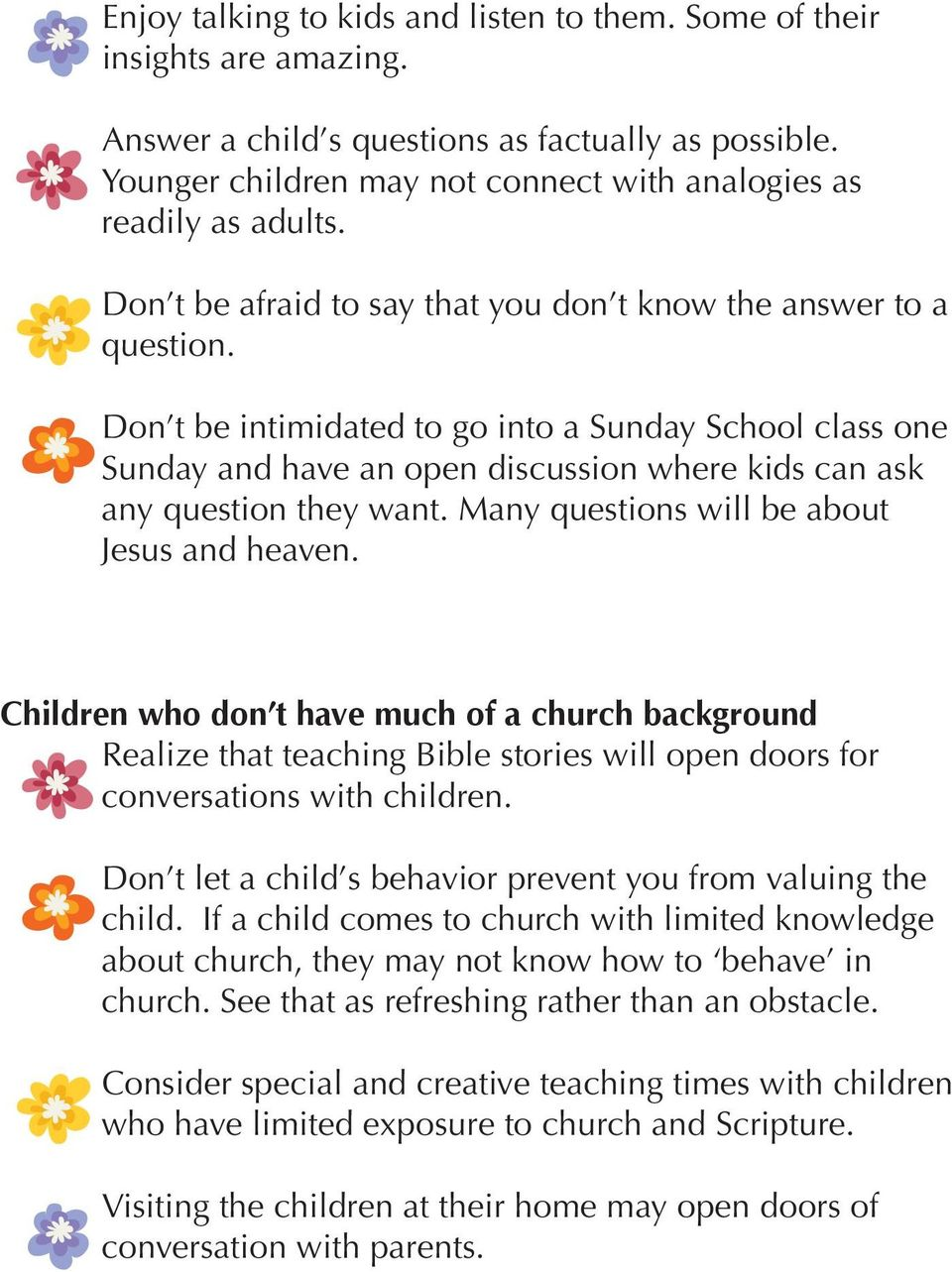 Don t be intimidated to go into a Sunday School class one Sunday and have an open discussion where kids can ask any question they want. Many questions will be about Jesus and heaven.