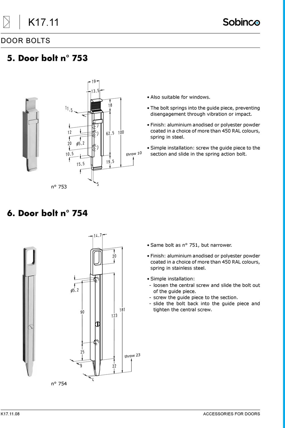 throw 10 Simple installation: screw the guide piece to the section and slide in the spring action bolt. n 753 6. Door bolt n 754 Same bolt as n 751, but narrower.