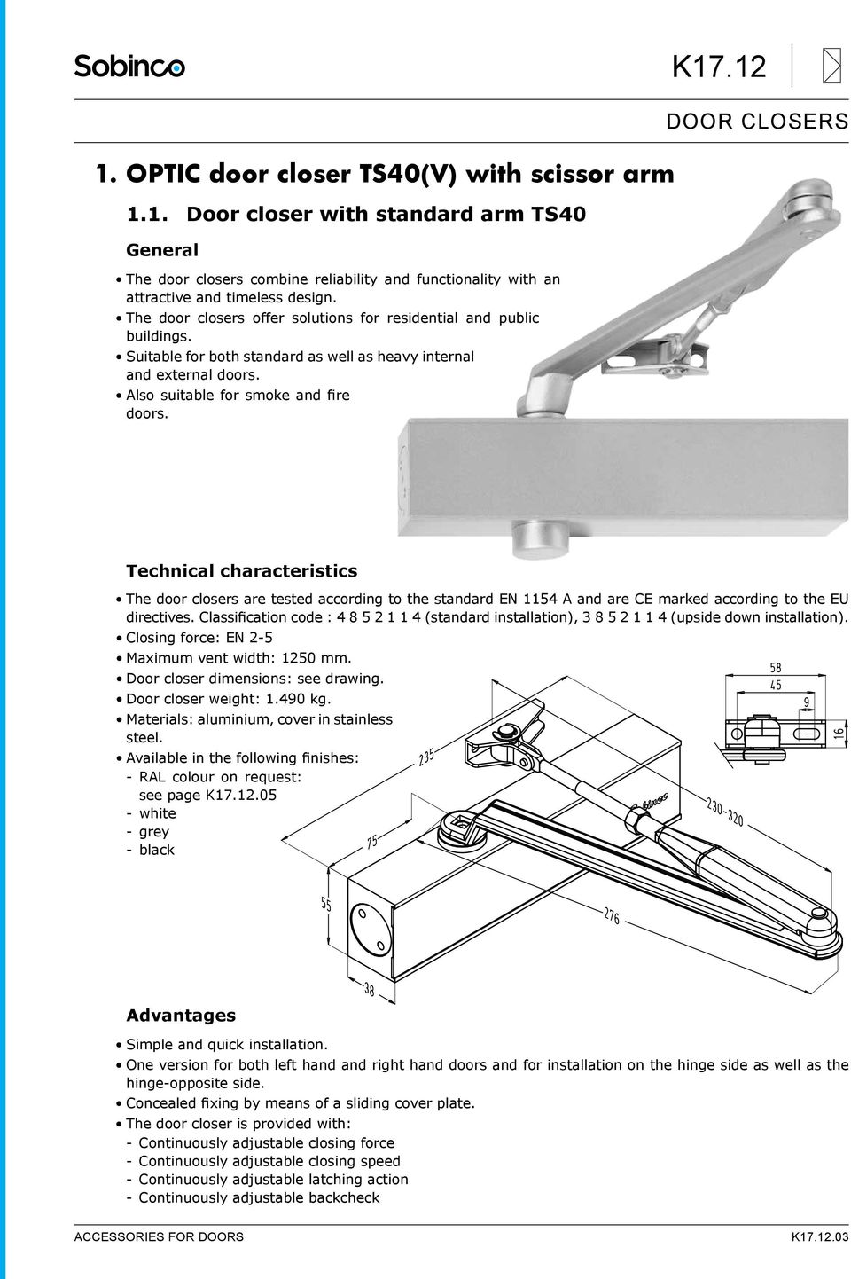 12 Technical characteristics The door closers are tested according to the standard EN 1154 A and are CE marked according to the EU directives.