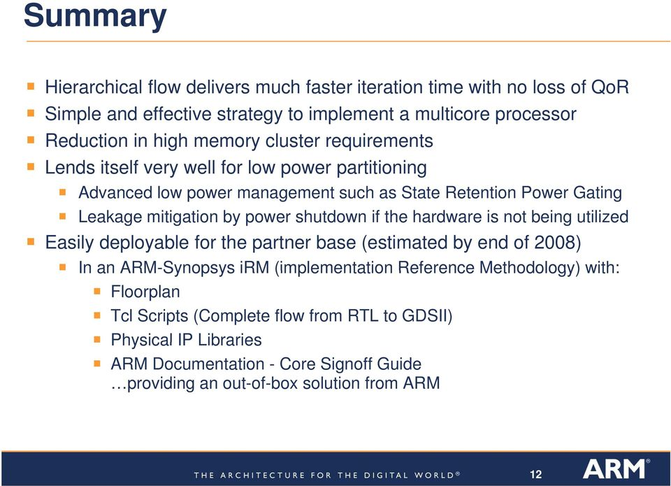 power shutdown if the hardware is not being utilized Easily deployable for the partner base (estimated by end of 2008) In an ARM-Synopsys irm (implementation Reference