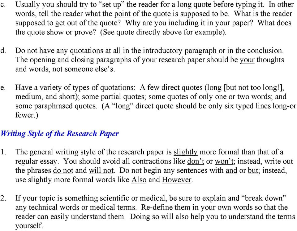 The opening and closing paragraphs of your research paper should be your thoughts and words, not someone else s. e. Have a variety of types of quotations: A few direct quotes (long [but not too long!