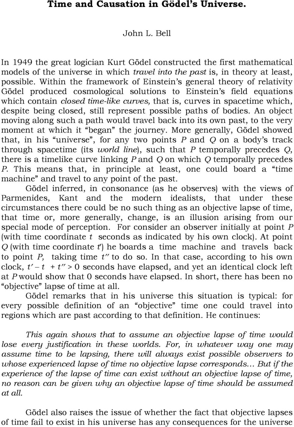 Within the framework of Einstein s general theory of relativity Gödel produced cosmological solutions to Einstein s field equations which contain closed time-like curves, that is, curves in spacetime