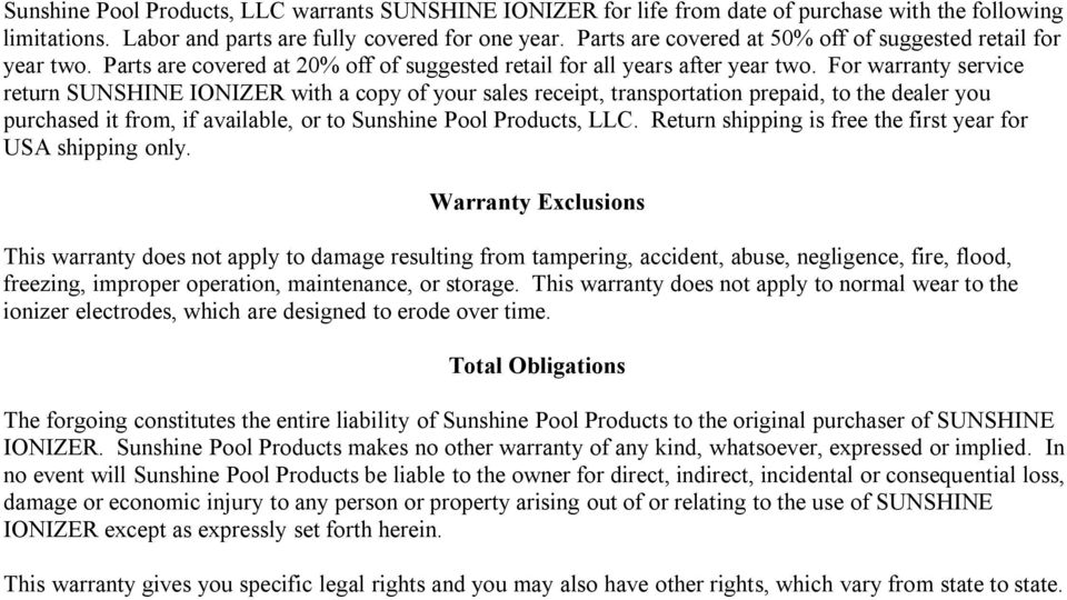 For warranty service return SUNSHINE IONIZER with a copy of your sales receipt, transportation prepaid, to the dealer you purchased it from, if available, or to Sunshine Pool Products, LLC.