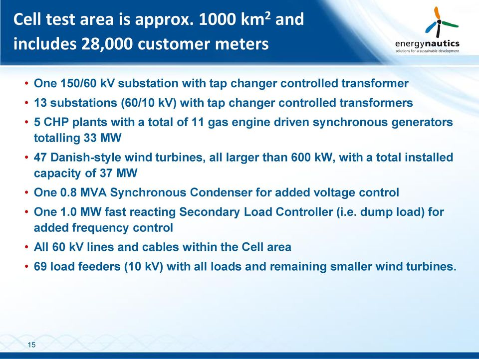 transformers 5 CHP plants with a total of 11 gas engine driven synchronous generators totalling 33 MW 47 Danish-style wind turbines, all larger than 600 kw, with a