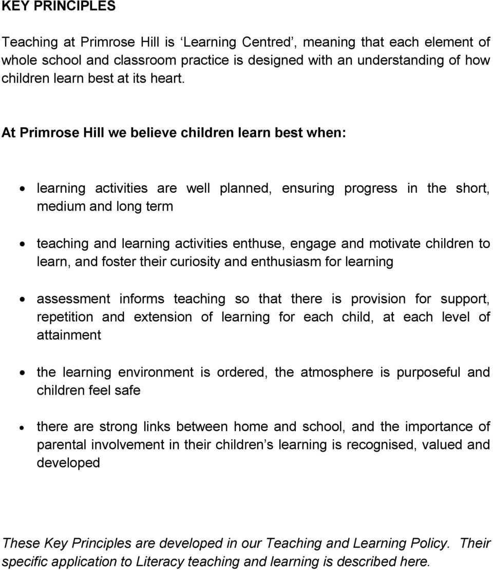 At Primrose Hill we believe children learn best when: learning activities are well planned, ensuring progress in the short, medium and long term teaching and learning activities enthuse, engage and
