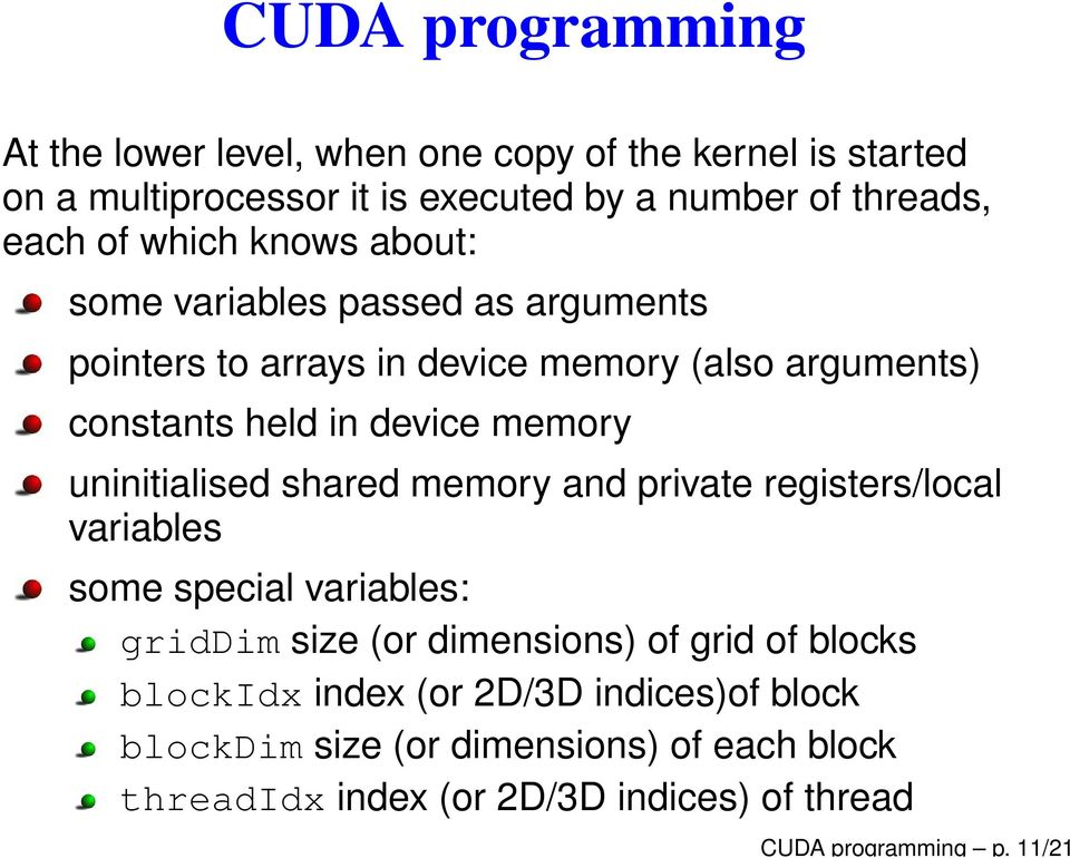uninitialised shared memory and private registers/local variables some special variables: griddim size (or dimensions) of grid of