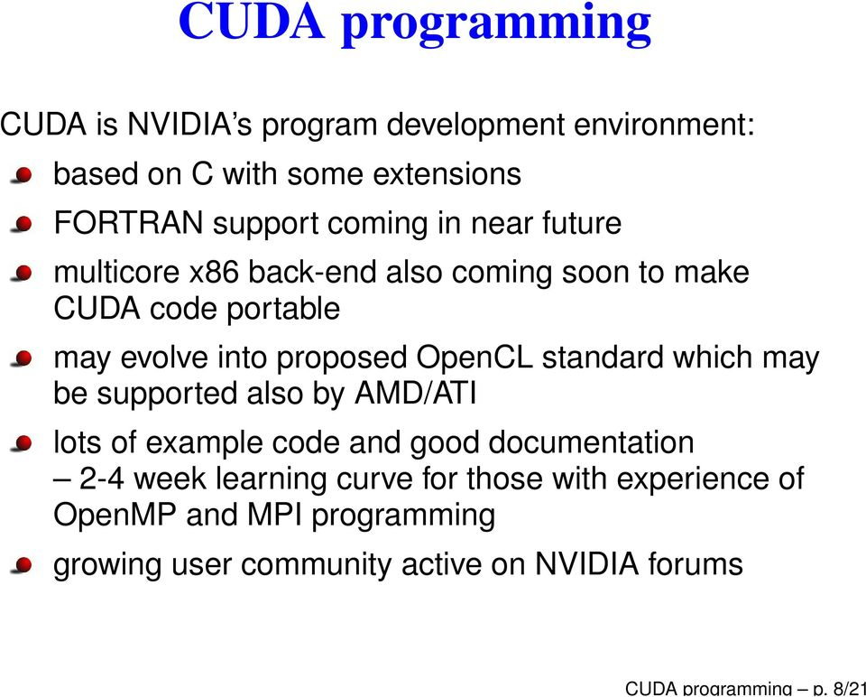 proposed OpenCL standard which may be supported also by AMD/ATI lots of example code and good documentation 2-4