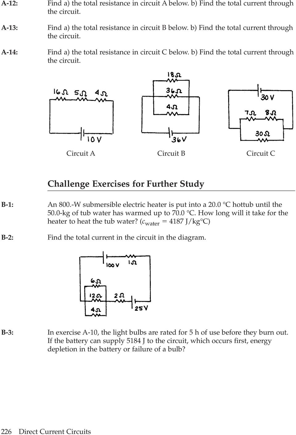 Circuit A Circuit B Circuit C Challenge Exercises for Further Study B-1: B-2: An 800.-W submersible electric heater is put into a 20.0 C hottub until the 50.0-kg of tub water has warmed up to 70.0 C. How long will it take for the heater to heat the tub water?