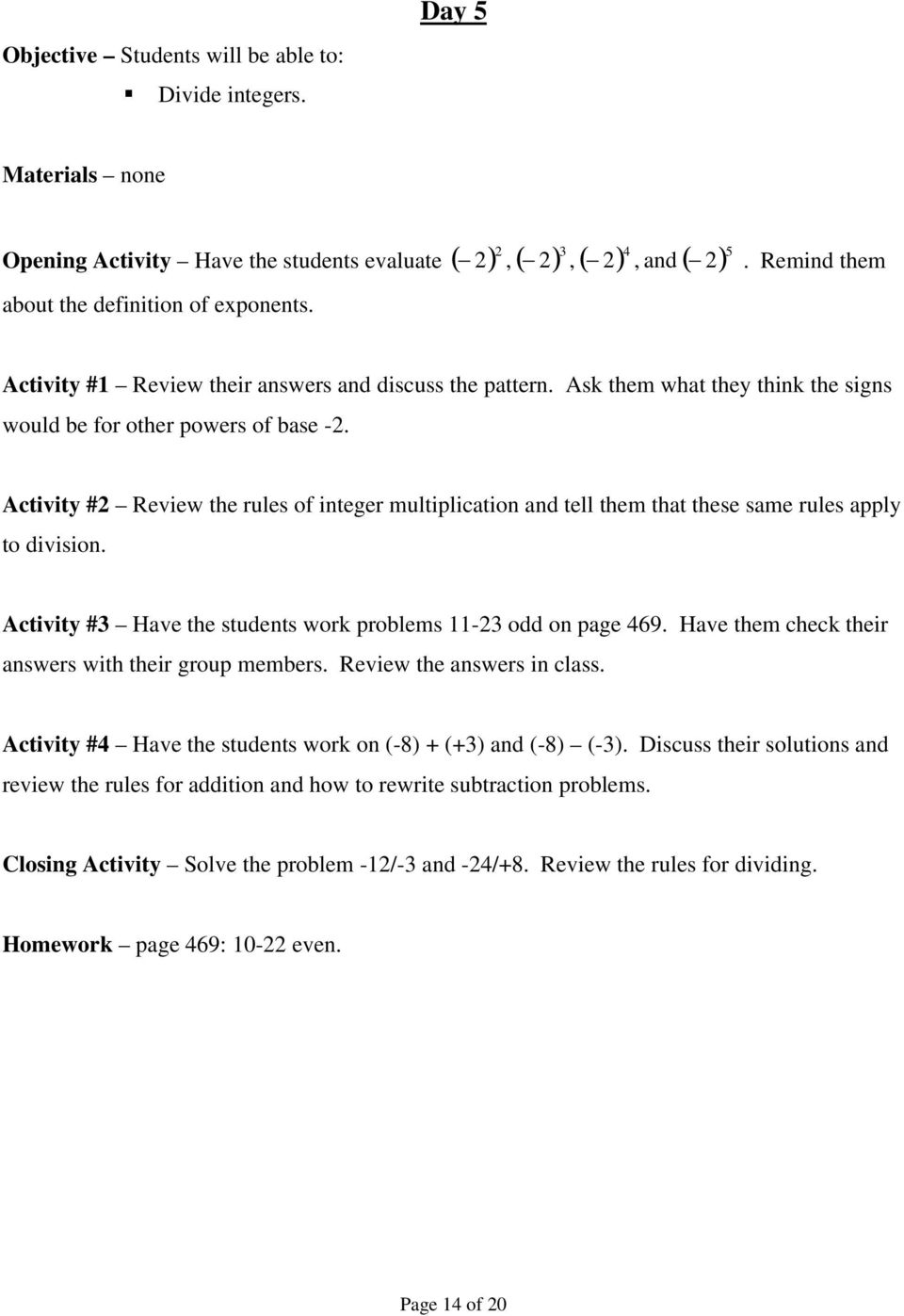 Activity #2 Review the rules of integer multiplication and tell them that these same rules apply to division. Activity #3 Have the students work problems 11-23 odd on page 469.